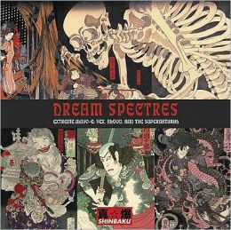 Dream Spectres: Extreme Ukiyo-e: Sex, Blood, Demons, Monsters, Ghosts, Tattoo, 2nd Edition