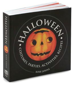 Halloween: Costumes, Parties, Activities and Recipes
