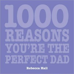 1000 Reasons Why You're the Perfect Dad