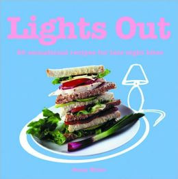 Lights Out: 60 Magnificent Recipes for Midnight Feasts