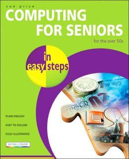 Computing for Seniors in Easy Steps (In Easy Steps Series)