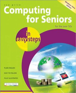 Computing for Seniors in Easy Steps - Windows Vista Edition: For the Over 50's