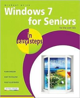 Windows 7 for Seniors in Easy Steps: For the Over 50s