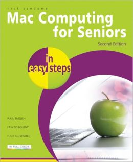 Mac Computing for Seniors in Easy Steps: Updated to Cover Mac OS X Lion
