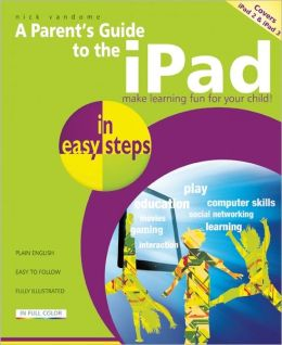 A Parent's Guide to the iPad: Make Learning Fun for Your Child