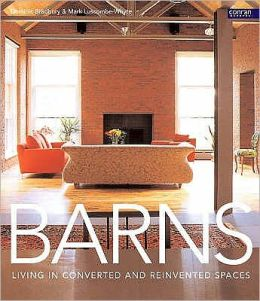 Barns : Living in Converted and Reinvented Spaces