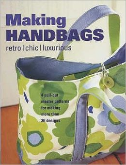 Making Handbags : Retro, Chic and Luxurious Designs