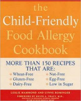 The Child-Friendly Food Allergy Cookbook : More than 150 Wheat-Free, Gluten-Free, Dairy-Free, Nut-Free and Egg-Free Recipes That Are Also Low in Sugar