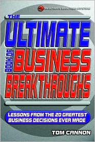 The Ultimate Book of Business Breakthroughs: Lessons from the 20 Greatest Business Decisions Ever Made