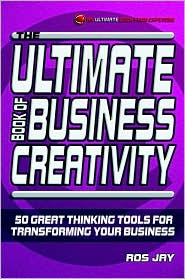 The Ultimate Book of Business Creativity: 50 Great Thinking Tools for Transforming Your Business