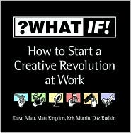 ?What If!: How to Start a Creative Revolution at Work