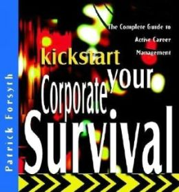 Kickstart Your Corporate Survival: The Complete Guide to Active Career Management