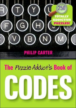The Puzzle Addict's Book of Codes and Ciphers: 250 Totally Addictive Cryptograms for You to Crack