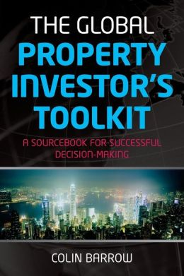 Global Property Investor's Toolkit: A Sourcebook for Successful Decision Making