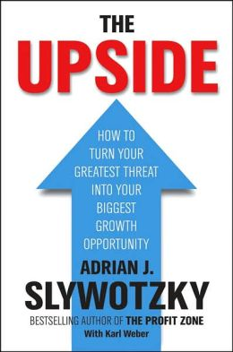 The Upside : From Risk Taking to Risk Shaping - how to Turn Your Greatest Threat into Your Biggest Growth Opportunity