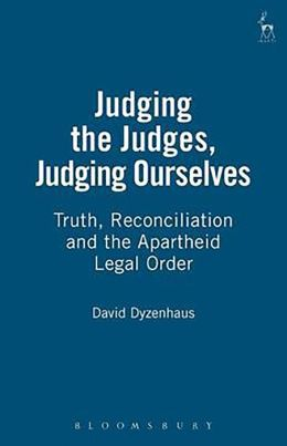 Judging the Judges, Judging Ourselves: Truth, Reconciliation and the Apartheid Legal Orders
