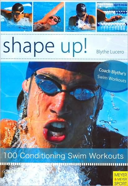 Shape Up!: 100 Conditioning Swim Workouts