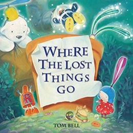 Where the Lost Things Go: An Unforgettable Journey of Friendship and Adventure. for Ages 5 and Up.