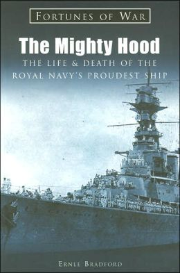 The Mighty Hood: The Life and Death of the Royal Navy's Proudest Ship (Fortunes of War Series)