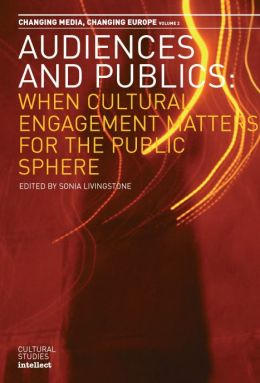 Audiences and Publics: When Cultural Engagement Matters for the Public Sphere Changing Media