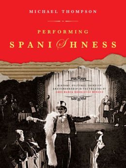 Performing Spanishness: History and Culture of Jose Maria Rodriguez Mendez