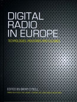 Digital Radio in Europe: Technologies, Industries and Cultures