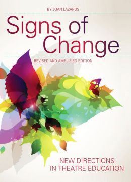 Signs of Change: New Directions in Theatre Education: Revised and Amplified Edition
