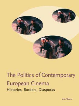 The Politics of Contemporary European Cinema: Histories, Borders, Diasporas
