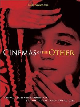 Cinemas of the Other: A Personal Journey with Film-makers from the Middle East and Central Asia