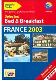 Welcome Guides: Selected Bed & Breakfast in France 2003: Your Guide to a Great Welcome in France