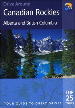 Drive Around Canadian Rockies: Alberta and British Columbia: Your Guide to Great Drives: Top 25 Tours