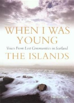 When I Was Young: Voices from Lost Communities in Scotland: The Islands