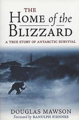 Home of the Blizzard: A True Story of Antarctic Survival