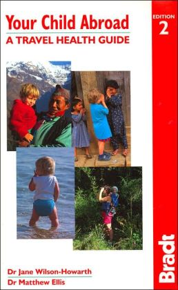 Your Child Abroad: A Travel Health Guide (Bradt Travel Guide Series)