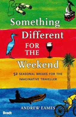 Something for the Weekend: 52 Seasonal Breaks for the Imaginative Traveller