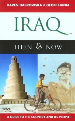 Iraq Then and Now: A Guide to the Country and Its People (Bradt Travel Guide Series)