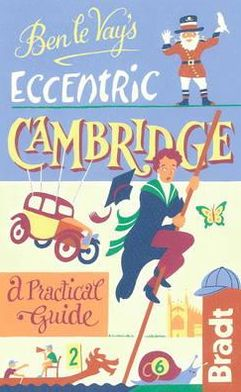 Ben Le Vay's Eccentric Cambridge. Benedict Le Vay