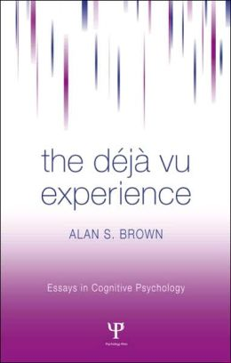 The Deja Vu Experience (Essays in Cognitive Psychology Series)