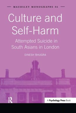 Culture and Self-Harm: Attempted Suicide in South Asians in London (Maudsley Monographs Series, Vol. 46)