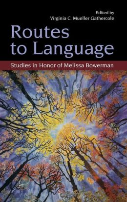 Routes to Language: Studies in Honor of Melissa Bowerman