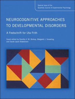 Neurocognitive Approaches to Developmental Disorders: A Festschrift for Uta Frith:A Special Issue of the Quarterly Journal of Experimental Psychology