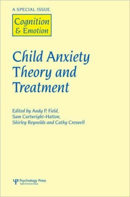 Child Anxiety Theory and Treatment: A Special Issue of Cognition and Emotion
