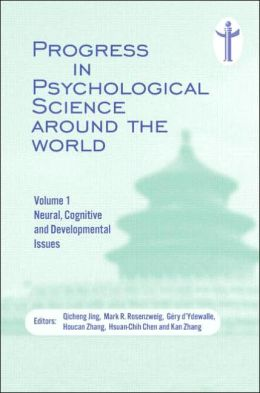 Progress in Psychological Science Around the World. Volume 1 Neural, Cognitive and Developmental Issues