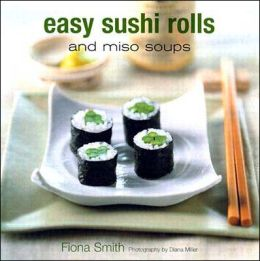 Easy Sushi Rolls: And Miso Soups