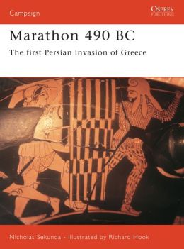 Marathon 490 BC: The First Persian Invasion Of Greece