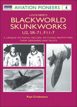 Lockheed's Blackworld Skunk Works: U2, SR-71 and F-117 A Unique Pictorial Record