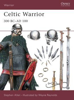 Celtic Warrior: 300 BC-AD 100