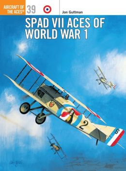Spad VII Aces of World War I (Aircraft of the Aces Series #39)