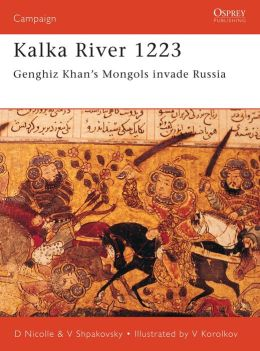 Kalka River 1223: Genghiz Khan's Mongols invade Russia