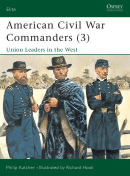 American Civil War Commanders (3) Union Leaders West (Elite Series)